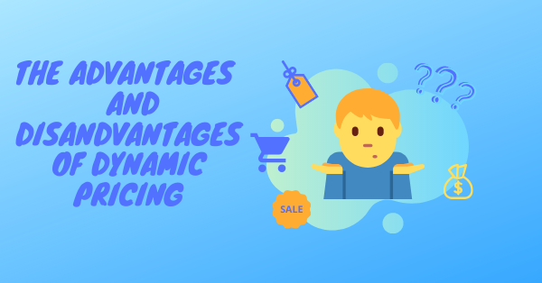 advantages and disadvantages of dynamic pricing method