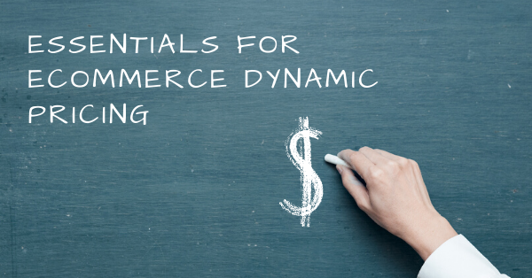 essentials for ecommerce dynamic pricing strategy