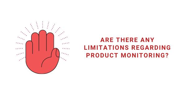 product monitoring limitations